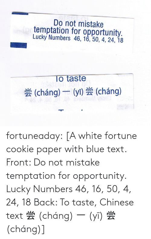 Taste: fortuneaday:  [A white fortune cookie paper with blue text. Front: Do not mistake temptation for opportunity. Lucky Numbers 46, 16, 50, 4, 24, 18 Back: To taste, Chinese text 尝 (cháng) 一 (yī) 尝 (cháng)]