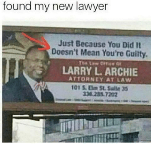 archie: found my new lawyer  Just Because You Did It  Doesn't Mean You're Guilty.  LARRY L. ARCHIE  ATTORNEY AT LAW  338285.7202