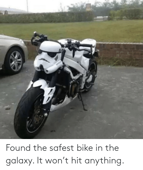 hit: Found the safest bike in the galaxy. It won't hit anything.