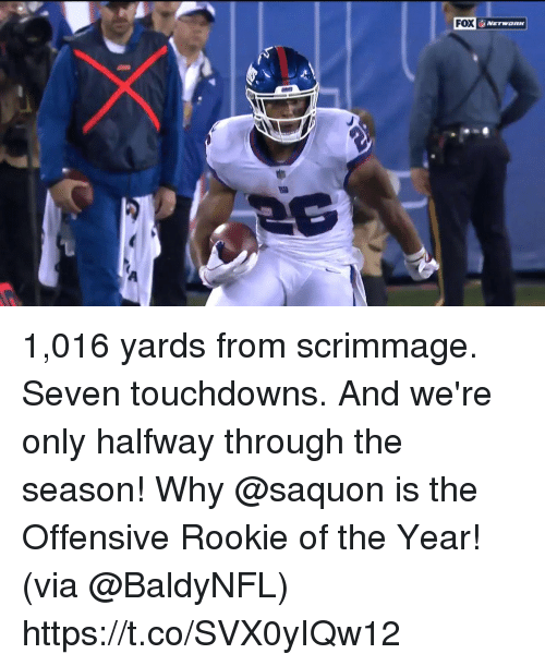 Memes, 🤖, and Fox: FOX 1,016 yards from scrimmage. Seven touchdowns. And we're only halfway through the season!  Why @saquon is the Offensive Rookie of the Year! (via @BaldyNFL) https://t.co/SVX0yIQw12