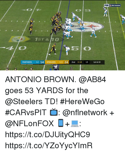 Memes, Steelers, and Antonio Brown: FOX  1ST & 0  PANTHERS2 14 STEELERS521 24 2nd 3:18 13 1st & 10 ANTONIO BROWN.  @AB84 goes 53 YARDS for the @Steelers TD! #HereWeGo #CARvsPIT  📺: @nflnetwork + @NFLonFOX 📱+💻: https://t.co/DJUityQHC9 https://t.co/YZoYycYImR
