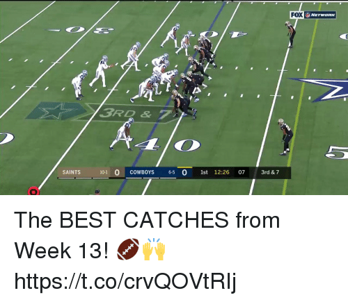 Dallas Cowboys, Memes, and New Orleans Saints: FOX  3RD &  SAINTS  0-1 0 COWBOYS 6-5 0 1st 12:26 07 3rd & 7  0  st 12:26 07 The BEST CATCHES from Week 13! 🏈🙌 https://t.co/crvQOVtRIj