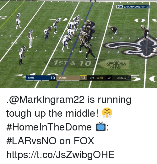 Memes, New Orleans Saints, and The Middle: FOX CHAMPIONSHIP  1ST & 10  10 SAINTS  13 3rd 11:55 10 1st & 10 .@MarkIngram22 is running tough up the middle! 😤 #HomeInTheDome   📺: #LARvsNO on FOX https://t.co/JsZwibgOHE