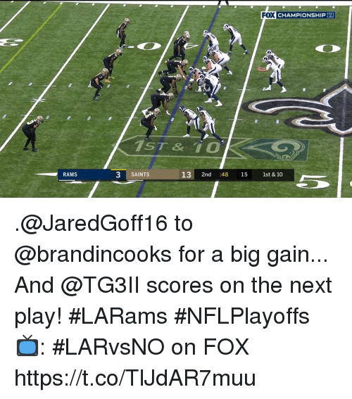 Memes, New Orleans Saints, and Rams: FOX CHAMPIONSHIP  1ST& 10  RAMS  3 SAINTS  13 2nd 48 15 1st & 10 .@JaredGoff16 to @brandincooks for a big gain...  And @TG3II scores on the next play! #LARams #NFLPlayoffs  📺: #LARvsNO on FOX https://t.co/TlJdAR7muu