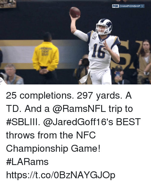 Memes, NFC Championship Game, and Best: FOX CHAMPIONSHIP 25 completions.  297 yards.  A TD.  And a @RamsNFL trip to #SBLIII.  @JaredGoff16's BEST throws from the NFC Championship Game! #LARams https://t.co/0BzNAYGJOp