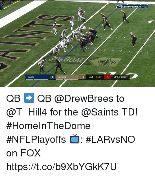 Memes, New Orleans Saints, and Goal: FOX CHAMPIONSHIP  2f  RAMS  10 SAINTS  13 3rd 8:38 05 3rd & Goal QB ➡️ QB  @DrewBrees to @T_Hill4 for the @Saints TD! #HomeInTheDome #NFLPlayoffs  📺: #LARvsNO on FOX https://t.co/b9XbYGkK7U