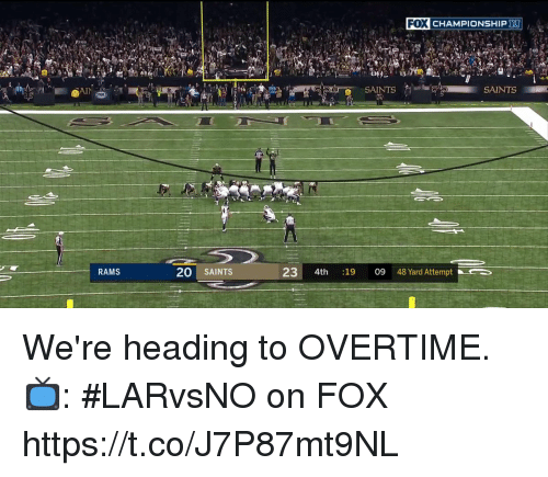 Memes, New Orleans Saints, and Rams: FOX  CHAMPIONSHIP HI  SAINTS  SAINTS  RAMS  20 SAINTS  23 4th :19 09 48 Yard AttemptCS We're heading to OVERTIME.  📺: #LARvsNO on FOX https://t.co/J7P87mt9NL