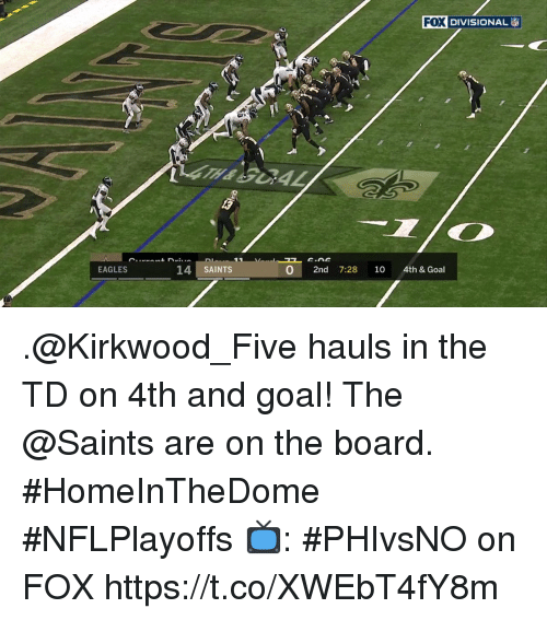 Philadelphia Eagles, Memes, and New Orleans Saints: FOX DIVISIONAL  0 2nd 7:28 10 4th & Goal  EAGLES  14 SAINTS .@Kirkwood_Five hauls in the TD on 4th and goal!  The @Saints are on the board. #HomeInTheDome   #NFLPlayoffs  📺: #PHIvsNO on FOX https://t.co/XWEbT4fY8m
