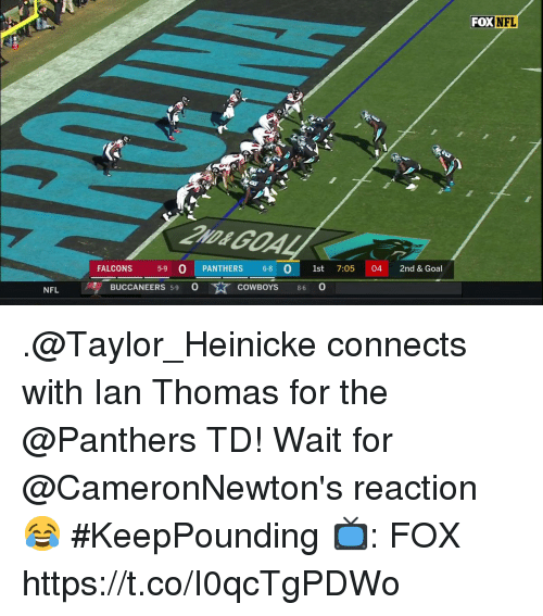 Dallas Cowboys, Memes, and Nfl: FOX NEL  FALCONS 59 O PANTHERS 6-801st 7:05 04 2nd & Goal  NFL  BUCCANEERS 59 O ☆ cow  COWBOYS 86 O .@Taylor_Heinicke connects with Ian Thomas for the @Panthers TD!  Wait for @CameronNewton's reaction 😂 #KeepPounding  📺: FOX https://t.co/I0qcTgPDWo