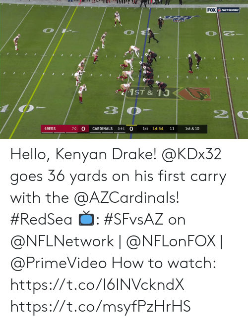 Cardinals: FOX NETwoRK  1ST & 10  3 0  0  CARDINALS  49ERS  14:54  7-0  3-4-1  1st  11  1st & 10 Hello, Kenyan Drake!  @KDx32 goes 36 yards on his first carry with the @AZCardinals! #RedSea  📺: #SFvsAZ on @NFLNetwork | @NFLonFOX | @PrimeVideo How to watch: https://t.co/I6INVckndX https://t.co/msyfPzHrHS