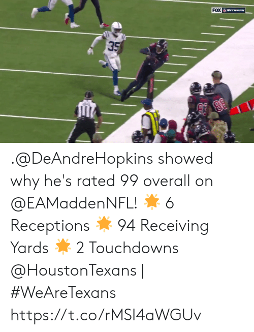 Memes, 🤖, and Fox: FOX  NETWORK  35 .@DeAndreHopkins showed why he's rated 99 overall on @EAMaddenNFL!  🌟 6 Receptions  🌟 94 Receiving Yards 🌟 2 Touchdowns  @HoustonTexans | #WeAreTexans https://t.co/rMSI4aWGUv