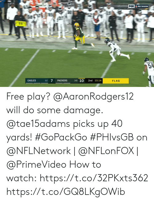 3 0: FOX NETwoRK  E  25%  3-0 10  7  EAGLES  PACKERS  2nd 10:14  1-2  FLAG Free play? @AaronRodgers12 will do some damage. @tae15adams picks up 40 yards! #GoPackGo  #PHIvsGB on @NFLNetwork | @NFLonFOX | @PrimeVideo How to watch:https://t.co/32PKxts362 https://t.co/GQ8LKgOWib