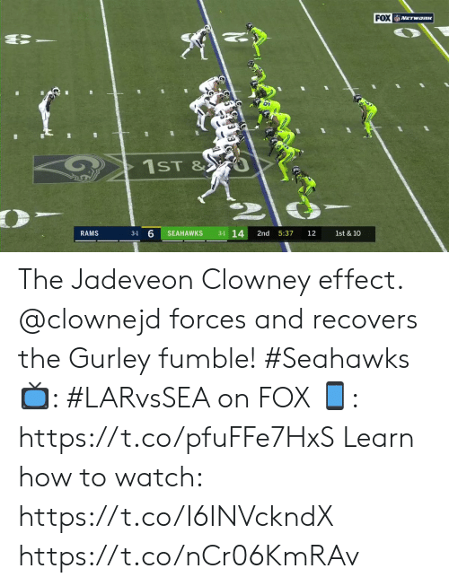 gurley: FOX  NETWORK  f  1ST &  3-1 14  SEAHAWKS  2nd  5:37  1st & 10  RAMS  3-1  12 The Jadeveon Clowney effect.  @clownejd forces and recovers the Gurley fumble! #Seahawks  📺: #LARvsSEA on FOX  📱: https://t.co/pfuFFe7HxS   Learn how to watch: https://t.co/I6INVckndX https://t.co/nCr06KmRAv