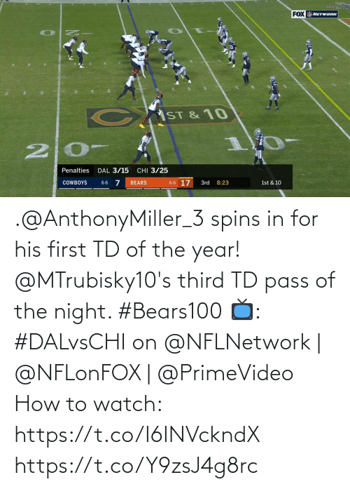 Dallas Cowboys: FOX  NETWORK  ST& 10  20-  CHI 3/25  Penalties  DAL 3/15  6-6 17  COWBOYS  BEARS  3rd  8:23  1st & 10  6-6 .@AnthonyMiller_3 spins in for his first TD of the year!  @MTrubisky10's third TD pass of the night. #Bears100  📺: #DALvsCHI on @NFLNetwork | @NFLonFOX | @PrimeVideo How to watch: https://t.co/I6INVckndX https://t.co/Y9zsJ4g8rc