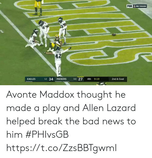 Bad, Philadelphia Eagles, and News: FOX  NETWORN  42  3-0 27  1-2 34 PACKERS  9:19  EAGLES  4th  2nd & Goal Avonte Maddox thought he made a play and Allen Lazard helped break the bad news to him #PHIvsGB https://t.co/ZzsBBTgwmI