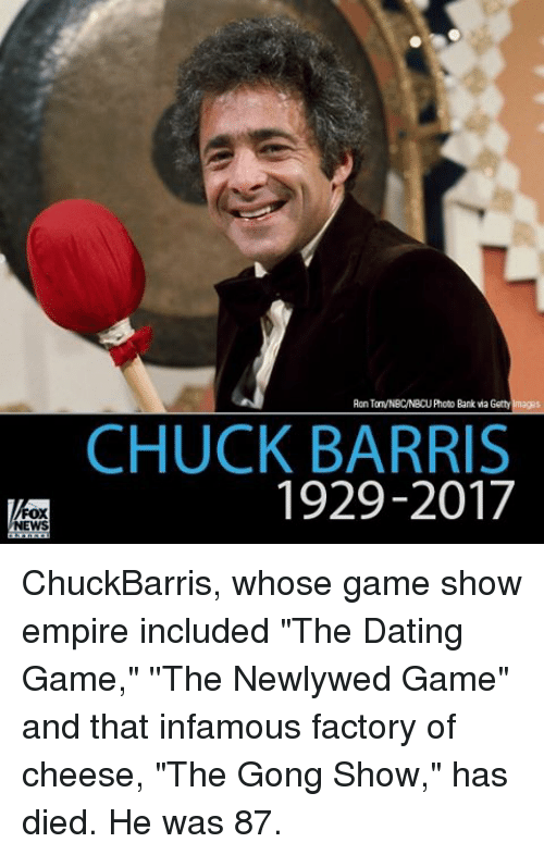 "game shows: FOX  NEWS  Aon TaTVNBCNBCUPhoto Bank Getty Imaggs  CHUCK BARRIS  1929-2017 ChuckBarris, whose game show empire included ""The Dating Game,"" ''The Newlywed Game"" and that infamous factory of cheese, ""The Gong Show,"" has died. He was 87."