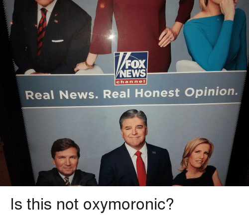 facepalm: FOX  NEWS  channel  Real News. Real Honest Opinion. Is this not oxymoronic?