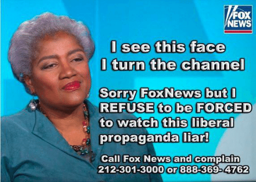 This Face: FOX  NEWS  I see this face  l turn the channel  0  Sorry FoxNews but  REFUSE to be FORCED  to watch this liberal  propaganda iar  and complain  Call Fox News  212-301-3000 or 888-369-4762