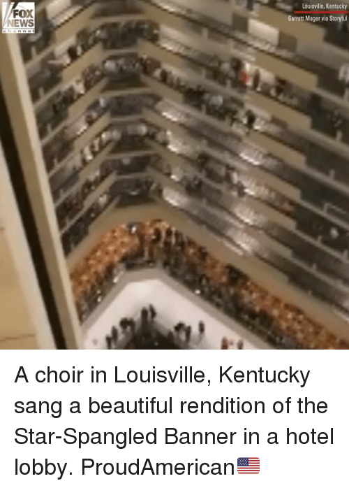 Beautiful, Memes, and News: FOX  NEWS  Louisville, Kentucky  Garrett Mager via Storyful A choir in Louisville, Kentucky sang a beautiful rendition of the Star-Spangled Banner in a hotel lobby. ProudAmerican🇺🇸
