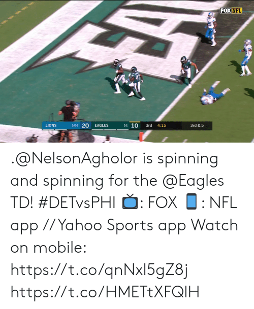 Philadelphia Eagles, Memes, and Nfl: FOX NFL  1-0-1 20  1-1 10  3rd & 5  LIONS  EAGLES  3rd  4:15 .@NelsonAgholor is spinning and spinning for the @Eagles TD! #DETvsPHI  📺: FOX 📱: NFL app // Yahoo Sports app Watch on mobile: https://t.co/qnNxI5gZ8j https://t.co/HMETtXFQlH