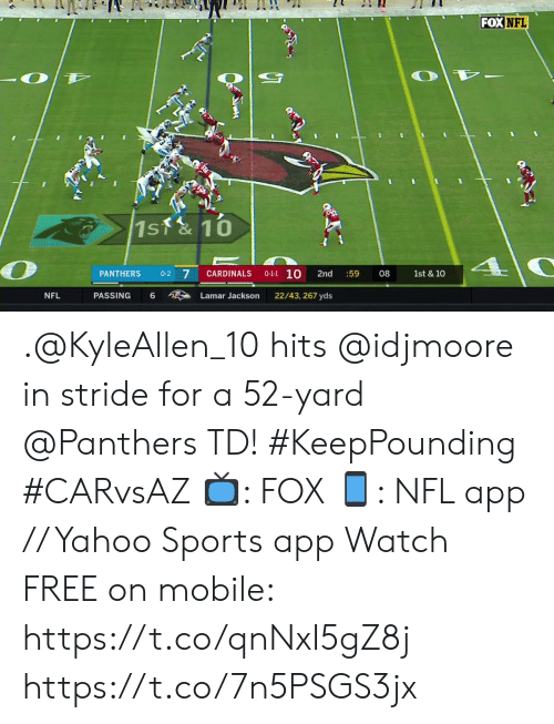 Cardinals: FOX NFL  1st&10  0-1-1 10  7  PANTHERS  0-2  CARDINALS  2nd  :59  08  1st & 10  PASSING  22/43, 267 yds  NFL  6  Lamar Jackson .@KyleAllen_10 hits @idjmoore in stride for a 52-yard @Panthers TD! #KeepPounding #CARvsAZ  ?: FOX ?: NFL app // Yahoo Sports app Watch FREE on mobile: https://t.co/qnNxI5gZ8j https://t.co/7n5PSGS3jx