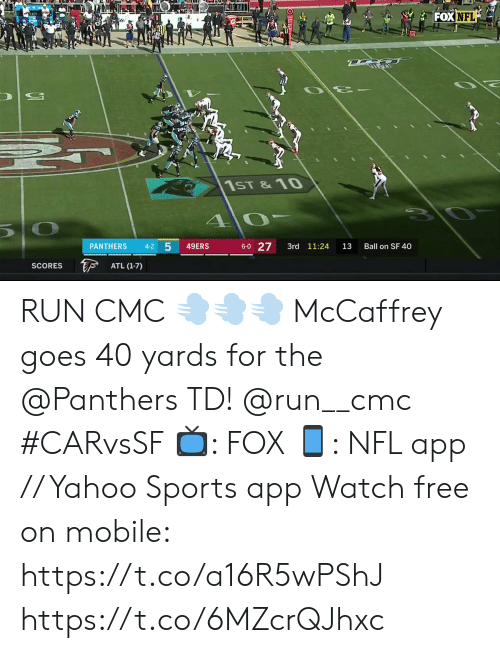 San Francisco 49ers, Memes, and Nfl: FOX NFL  1ST &10  1 0  10  6-0 27  4-2 5  49ERS  PANTHERS  3rd 11:24  13  Ball on SF 40  F  ATL (1-7)  SCORES RUN CMC 💨💨💨  McCaffrey goes 40 yards for the @Panthers TD! @run__cmc #CARvsSF  📺: FOX 📱: NFL app // Yahoo Sports app Watch free on mobile: https://t.co/a16R5wPShJ https://t.co/6MZcrQJhxc