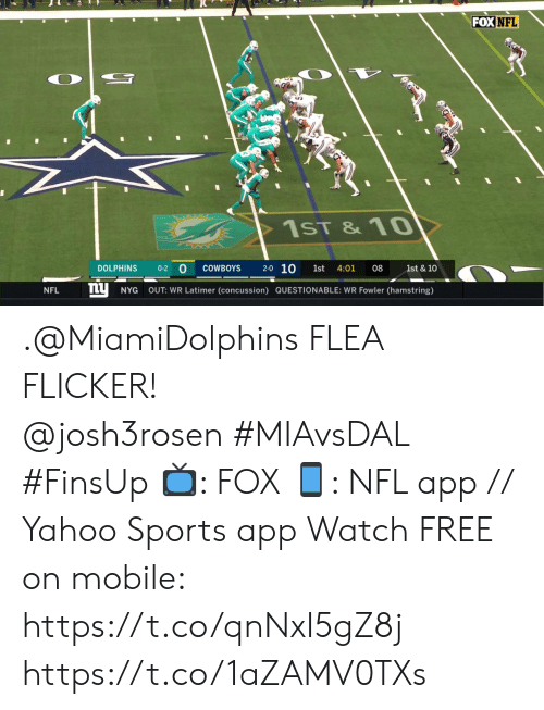 Concussion, Dallas Cowboys, and Memes: FOX NFL  1ST &10  2-0 10  COWBOYS  1st & 10  DOLPHINS  0-2  1st  4:01  08  ny  NYG  OUT: WR Latimer (concussion) QUESTIONABLE: WR Fowler (hamstring)  NFL .@MiamiDolphins FLEA FLICKER! @josh3rosen #MIAvsDAL #FinsUp  📺: FOX 📱: NFL app // Yahoo Sports app Watch FREE on mobile: https://t.co/qnNxI5gZ8j https://t.co/1aZAMV0TXs