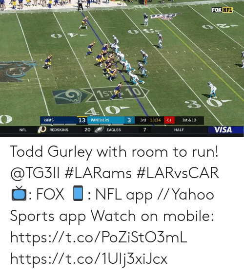 todd: FOX NFL  1ST 10  4  RAMS  3  13  PANTHERS  3rd 13:34  01  1st & 10  VISA  20  7  EAGLES  HALF  NFL  REDSKINS Todd Gurley with room to run! @TG3II #LARams #LARvsCAR  📺: FOX 📱: NFL app // Yahoo Sports app  Watch on mobile: https://t.co/PoZiStO3mL https://t.co/1Ulj3xiJcx