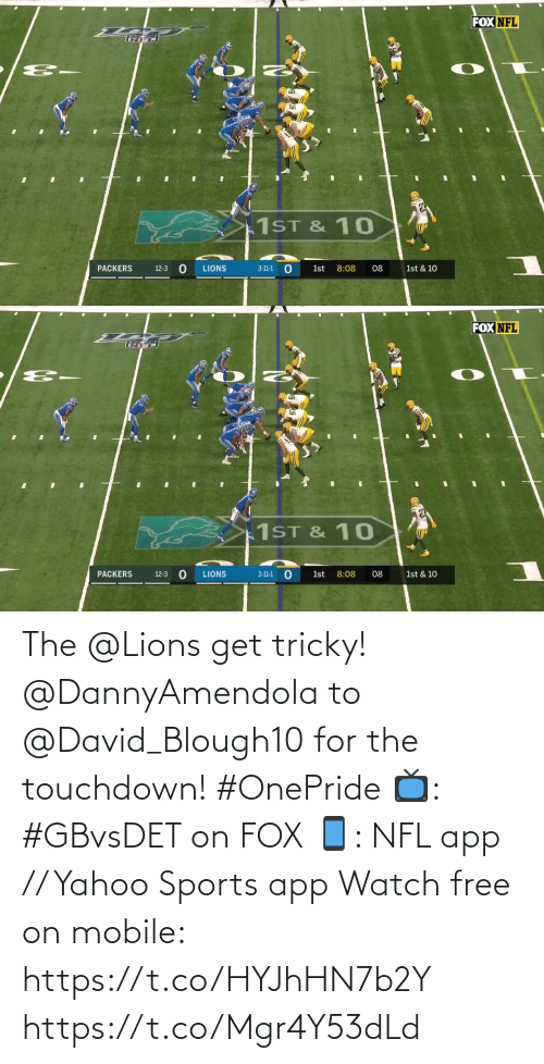 Fox Nfl: FOX NFL  1ST & 10  PACKERS  LIONS  8:08  08  1st & 10  12-3  3-11-1  1st   FOX NFL  1ST & 10  PACKERS  LIONS  8:08  1st & 10  12-3  3-11-1  1st  08 The @Lions get tricky!  @DannyAmendola to @David_Blough10 for the touchdown! #OnePride  📺: #GBvsDET on FOX 📱: NFL app // Yahoo Sports app Watch free on mobile: https://t.co/HYJhHN7b2Y https://t.co/Mgr4Y53dLd