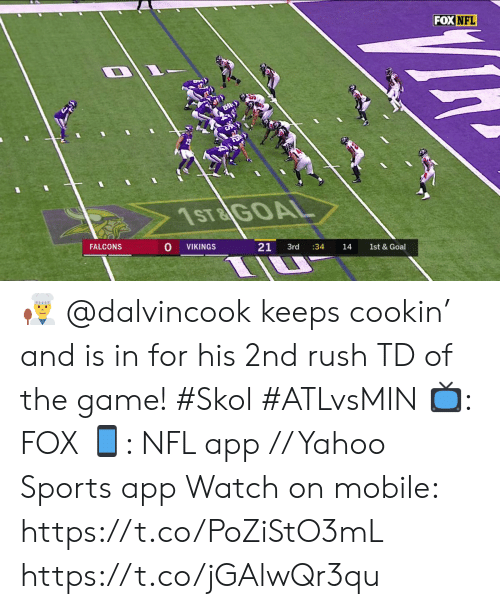 skol: FOX NFL  1ST&GOAL  21  FALCONS  1st & Goal  VIKINGS  3rd  :34  14 👨🍳  @dalvincook keeps cookin' and is in for his 2nd rush TD of the game! #Skol #ATLvsMIN  📺: FOX 📱: NFL app // Yahoo Sports app  Watch on mobile: https://t.co/PoZiStO3mL https://t.co/jGAlwQr3qu