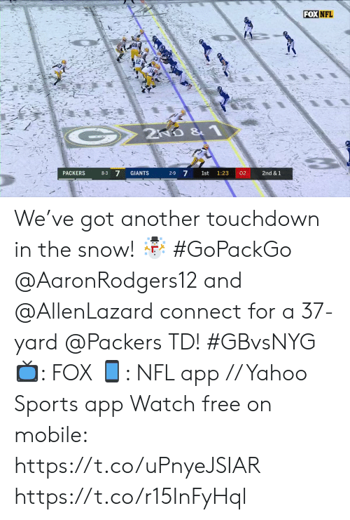 Packers: FOX NFL  2ND &1  8-3 7  2-9 7  GIANTS  02  2nd & 1  PACKERS  1st  1:23 We've got another touchdown in the snow! ☃️ #GoPackGo  @AaronRodgers12 and @AllenLazard connect for a 37-yard @Packers TD! #GBvsNYG  📺: FOX 📱: NFL app // Yahoo Sports app Watch free on mobile: https://t.co/uPnyeJSIAR https://t.co/r15InFyHql