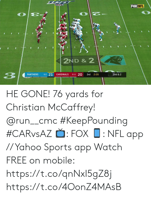 Cardinals: FOX NFL  2ND & 2  3  0-2 21  0-1-1 20  PANTHERS  CARDINALS  3rd  2:05  2nd & 2 HE GONE! 76 yards for Christian McCaffrey! @run__cmc #KeepPounding #CARvsAZ  ?: FOX ?: NFL app // Yahoo Sports app Watch FREE on mobile: https://t.co/qnNxI5gZ8j https://t.co/4OonZ4MAsB