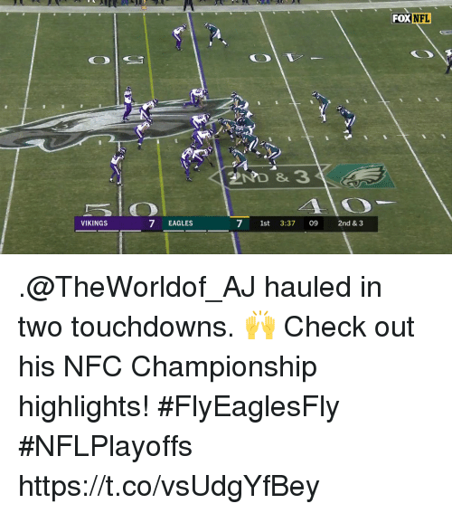 Nfc Championship: FOX  NFL  2ND & 3  VIKINGS  7 EAGLES  7 1st 3:37 09 2nd & 3 .@TheWorldof_AJ hauled in two touchdowns. 🙌  Check out his NFC Championship highlights! #FlyEaglesFly #NFLPlayoffs https://t.co/vsUdgYfBey