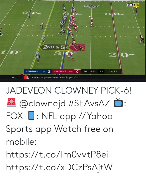 Cardinals: FOX NFL  2ND &5  O  33  2 0  21  2-1 3  0-2-1 0  CARDINALS  SEAHAWKS  1st  4:23  13  2nd & 5  NFL  CLE (2-2) y Seals-Jones: 3 rec, 82 yds, 1 TD JADEVEON CLOWNEY PICK-6! ? @clownejd #SEAvsAZ  ?: FOX ?: NFL app // Yahoo Sports app Watch free on mobile: https://t.co/lm0vvtP8ei https://t.co/xDCzPsAjtW