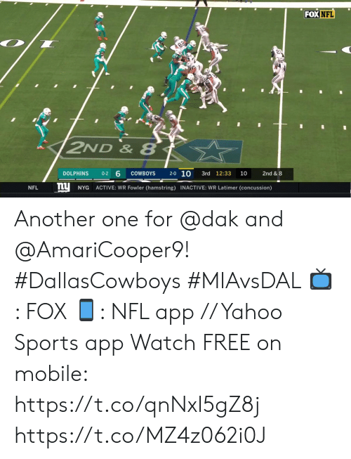 Another One, Concussion, and Dallas Cowboys: FOX NFL  2ND & 8  2-0 10  6  COWBOYS  3rd 12:33  DOLPHINS  0-2  10  2nd & 8  ACTIVE: WR Fowler (hamstring) INACTIVE: WR Latimer (concussion)  NFL  NYG Another one for @dak and @AmariCooper9! #DallasCowboys #MIAvsDAL  📺: FOX 📱: NFL app // Yahoo Sports app Watch FREE on mobile: https://t.co/qnNxI5gZ8j https://t.co/MZ4z062i0J
