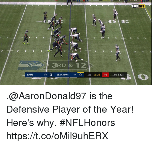 Memes, Nfl, and Rams: FOX  NFL  3RD & 12  RAMS  9-4  3 SEAHAWKS 8-5  0 1st 11:26 02 3rd & 12 .@AaronDonald97 is the Defensive Player of the Year!  Here's why. #NFLHonors https://t.co/oMil9uhERX