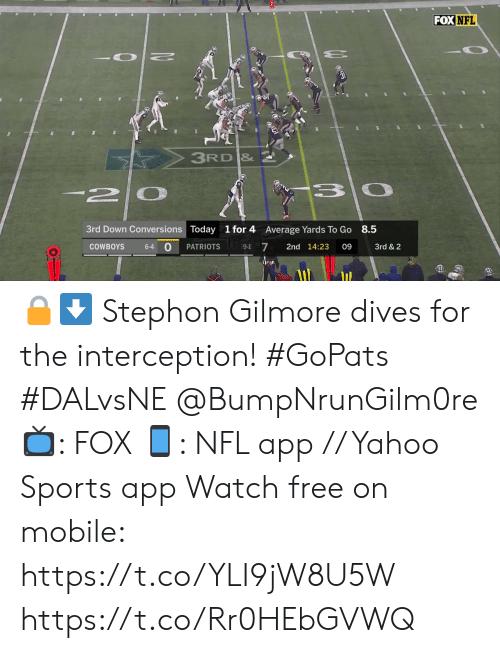 average: FOX NFL  3RD &  -2  3rd Down Conversions Today  1 for 4  8.5  Average Yards To Go  0  7  PATRIOTS  2nd 14:23  09  3rd & 2  COWBOYS  6-4  9-1 🔒⬇️  Stephon Gilmore dives for the interception! #GoPats #DALvsNE @BumpNrunGilm0re  📺: FOX 📱: NFL app // Yahoo Sports app Watch free on mobile: https://t.co/YLI9jW8U5W https://t.co/Rr0HEbGVWQ