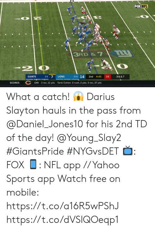 Memes, Nfl, and Sports: FOX NFL  3RD & 7  2  2-5 7  2-3-1 14  3rd & 7  GIANTS  LIONS  2nd  4:45  04  SCORES  CHI  3 rec, 12 yds  Tarik Cohen: 3 rush, 2 yds; 3 rec, 37 yds What a catch! 😱  Darius Slayton hauls in the pass from @Daniel_Jones10 for his 2nd TD of the day! @Young_Slay2 #GiantsPride #NYGvsDET  📺: FOX 📱: NFL app // Yahoo Sports app Watch free on mobile: https://t.co/a16R5wPShJ https://t.co/dVSlQOeqp1