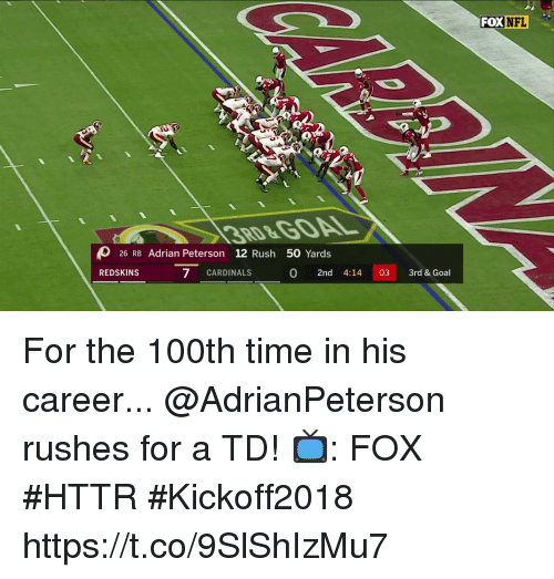 Adrian Peterson, Memes, and Nfl: FOX NFL  3RD&GOAL  26 RB Adrian Peterson 12 Rush 50 Yards  REDSKINS  7 CARDINALS  0 2nd 4:14 03 3rd & Goal For the 100th time in his career...  @AdrianPeterson rushes for a TD!  📺: FOX #HTTR #Kickoff2018 https://t.co/9SlShIzMu7