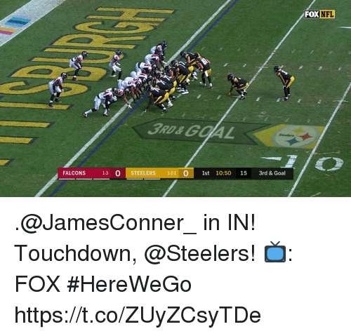 Memes, Nfl, and Falcons: FOX NFL  3RD&GOAL  FALCONS 1-3 O STEELERS 1-21 1st 10:50 15 3rd& Goal .@JamesConner_ in IN!  Touchdown, @Steelers!  📺: FOX #HereWeGo https://t.co/ZUyZCsyTDe