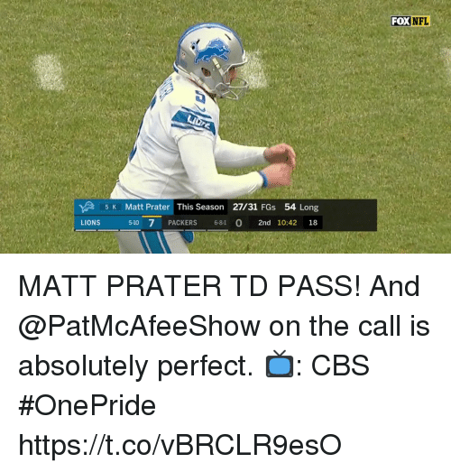 Memes, Nfl, and Cbs: FOX  NFL  5 K Matt Prater This Season 27/31 FGs 54 Long  5-10 7 PACKERS 6-8-1 0 2nd 10:42 18  LIONS MATT PRATER TD PASS!  And @PatMcAfeeShow on the call is absolutely perfect.   📺: CBS #OnePride https://t.co/vBRCLR9esO