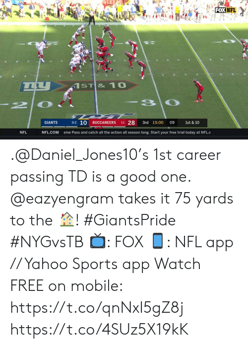 daniel: FOX NFL  66  1ST & 10  -3 0  2  0-2 10  1-1 28  GIANTS  3rd 15:00  BUCCANEERS  09  1st & 10  NFL.COM  NFL  ame Pass and catch all the action all season long. Start your free trial today at NFL.c .@Daniel_Jones10's 1st career passing TD is a good one. @eazyengram takes it 75 yards to the ?! #GiantsPride #NYGvsTB  ?: FOX ?: NFL app // Yahoo Sports app Watch FREE on mobile: https://t.co/qnNxI5gZ8j https://t.co/4SUz5X19kK