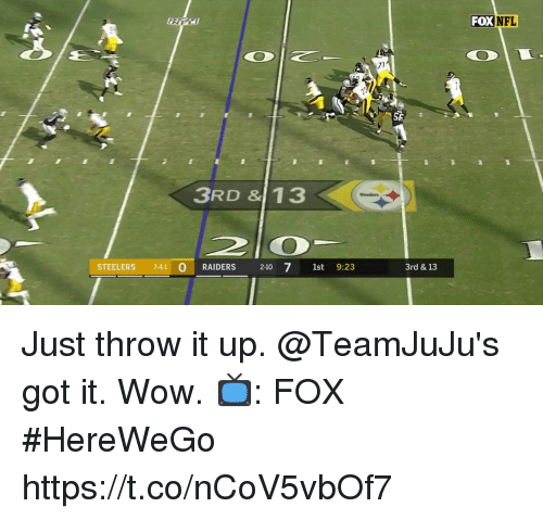 Memes, Nfl, and Wow: FOX  NFL  71  3RD & 13  STEELERS 7-41 O RAIDERS 2-10 71st 9:23  3rd & 13 Just throw it up. @TeamJuJu's got it.  Wow.  📺: FOX #HereWeGo https://t.co/nCoV5vbOf7