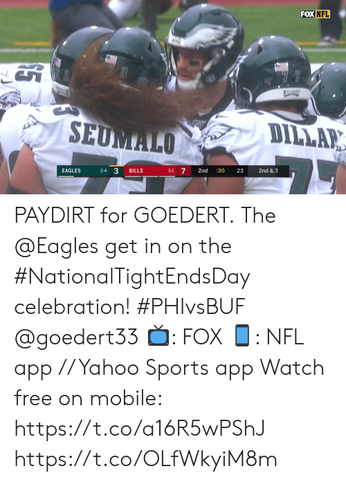 """4 3: FOX NFL  """"77  TRRE  SEUMALO  DILLAR  3-4 3  5-1 7  EAGLES  BILLS  2nd  :30  23  2nd & 3 PAYDIRT for GOEDERT.  The @Eagles get in on the #NationalTightEndsDay celebration! #PHIvsBUF @goedert33   📺: FOX 📱: NFL app // Yahoo Sports app Watch free on mobile: https://t.co/a16R5wPShJ https://t.co/OLfWkyiM8m"""