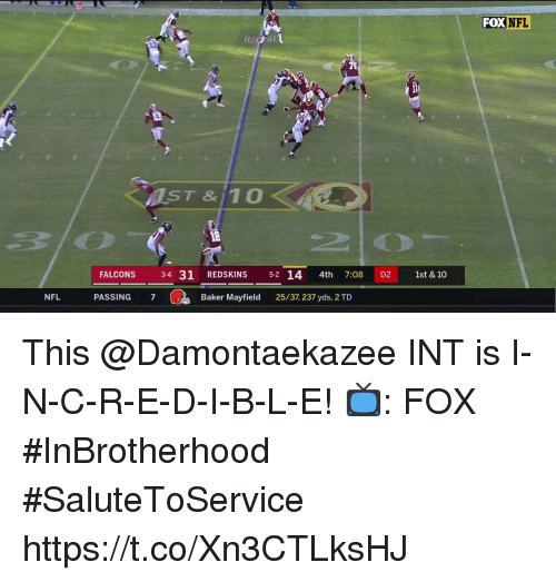 Memes, Nfl, and Washington Redskins: FOX NFL  AST&10  FALCONS 3-4 31  REDSKINS  14 4th 7:08 02 1st &10  NFL  PASSING 7  Baker Mayfield  25/37, 237 yds, 2 TD This @Damontaekazee INT is I-N-C-R-E-D-I-B-L-E!  📺: FOX #InBrotherhood #SaluteToService https://t.co/Xn3CTLksHJ