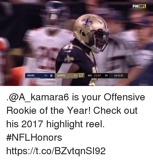 Memes, Nfl, and New Orleans Saints: FOX  NFL  BEARS  3-4  6 SAINTS  4-2 17 4th 11:47 39 1st & 10 .@A_kamara6 is your Offensive Rookie of the Year!  Check out his 2017 highlight reel. #NFLHonors https://t.co/BZvtqnSI92