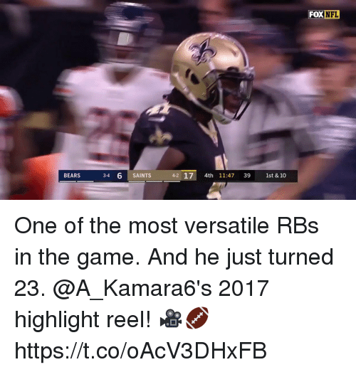 Memes, Nfl, and New Orleans Saints: FOX NFL  BEARS  3-4  6 SAINTS  4-2 17 4th 11:47 39 1st & 10 One of the most versatile RBs in the game. And he just turned 23.  @A_Kamara6's 2017 highlight reel! 🎥🏈 https://t.co/oAcV3DHxFB