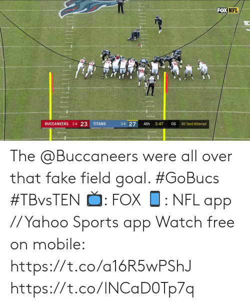 Fake, Memes, and Nfl: FOX NFL  BUCCANEERS 2-4 23  3-4 27  46 Yard Attempt  TITANS  4th  3:47  06  Uuuntuy The @Buccaneers were all over that fake field goal. #GoBucs #TBvsTEN  📺: FOX 📱: NFL app // Yahoo Sports app Watch free on mobile: https://t.co/a16R5wPShJ https://t.co/lNCaD0Tp7q