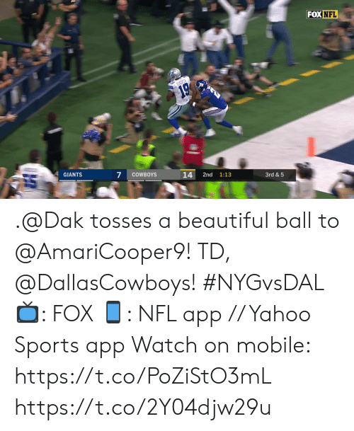 Beautiful, Dallas Cowboys, and Memes: FOX NFL  COOPER  19  GIANTS  7  COWBOYS  14  2nd  1:13  3rd& 5 .@Dak tosses a beautiful ball to @AmariCooper9!   TD, @DallasCowboys! #NYGvsDAL  📺: FOX 📱: NFL app // Yahoo Sports app  Watch on mobile: https://t.co/PoZiStO3mL https://t.co/2Y04djw29u