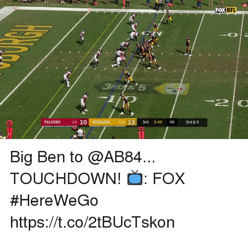Memes, Nfl, and Falcons: FOX NFL  FALCONS 13 10  STEELERS 121 13 3rd 3:49 Big Ben to @AB84... TOUCHDOWN!  📺: FOX #HereWeGo https://t.co/2tBUcTskon